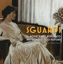 Sguardi. Il Novecento nel segno di Elio Pastore. Catalogo della mostra (Milano, 6-21 luglio 2019). Ediz. a colori - copertina
