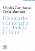 Libro Dizionario etimologico dei dialetti italiani Manlio Cortelazzo Carla Marcato