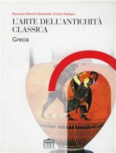 Libro L' arte della antichità classica. Grecia Ranuccio Bianchi Bandinelli , Enrico Paribeni