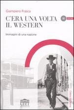 C'era una volta il western. Immagini di una nazione. Con DVD