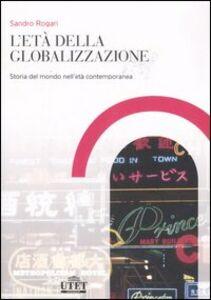 Libro L' età della globalizzazione. Storia del mondo contemporaneo dall'imperialismo europeo al XXI secolo Sandro Rogari