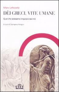 Dèi greci, vite umane. Quel che possiamo imparare dai miti