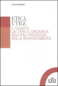 Etica utile. Il guado: la crisi economica nell'era promessa della responsabilità