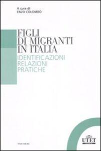 Libro Figli di migranti in Italia. Identificazioni, relazioni, pratiche
