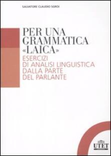 Per una grammatica «laica». Esercizi di analisi linguistica dalla parte del parlante.pdf