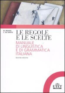 Le regole e le scelte. Manuale di linguistica e di grammatica italiana - Michele Prandi,Cristiana De Santis - copertina