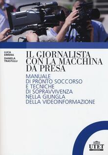 Daddyswing.es Il giornalista con la macchina da presa. Manuale di pronto soccorso e tecniche di sopravvivenza nella giungla della videoinformazione Image