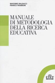 Manuale di metodologia della ricerca educativa - Massimo Baldacci,Franco Frabboni - copertina