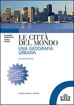 Le città del mondo. Una geografia urbana