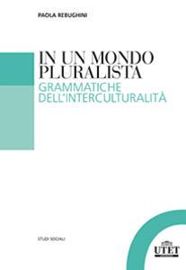 In un mondo pluralista. Grammatiche dell'interculturalità