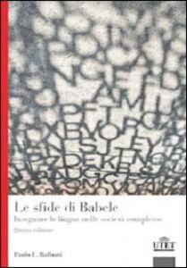 Libro Le sfide di Babele. Insegnare le lingue nelle società complesse Paolo E. Balboni