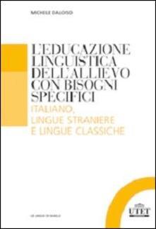 L' educazione linguistica dell'allievo con bisogni specifici. Italiano , lingue straniere e lingue classiche - Michele Daloiso - copertina