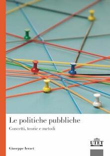 Le politiche pubbliche. Concetti, teorie e metodi - Giuseppe Ieraci - copertina
