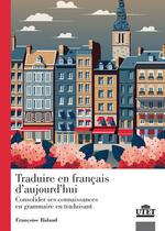 Traduire en francais d'aujourd'hui. Consolider ses connaissance en grammaire en traduisant