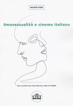 Omosessualità e cinema italiano. Dalla caduta del fascismo agli anni di piombo