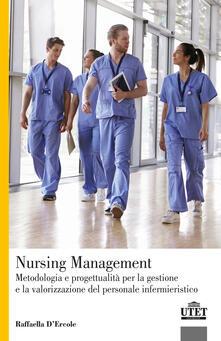 Nursing Management. Metodologia e progettualità per la gestione e la valorizzazione del personale infermieristico - Raffaella D'Ercole - copertina