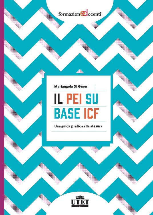 Il PEI su base ICF. Una guida pratica alla stesura - Mariangela Di Gneo - copertina