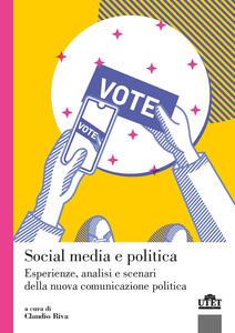 Libro Social media e politica. Esperienze, analisi e scenari della nuova comunicazione politica