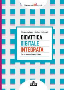 Didattica digitale integrata. Per un apprendimento attivo - Alessandra Rucci,Michele Gabbanelli - copertina