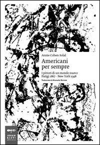 Americani per sempre. I pittori di un mondo nuovo (Parigi 1867-New York 1948) - Cohen-Solal Annie - wuz.it