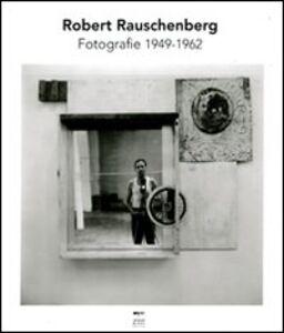 Foto Cover di Robert Rauschenberg. Fotografie 1949-1962, Libro di Nicholas Cullinan, edito da Johan & Levi