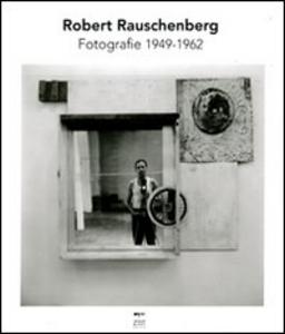 Libro Robert Rauschenberg. Fotografie 1949-1962 Nicholas Cullinan