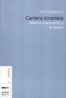 Camera straniera. Alberto Giacometti e lo spazio.pdf