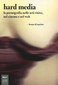 Libro Hard media. La pornografia nelle arti visive, nel cinema e nel web Bruno Di Marino