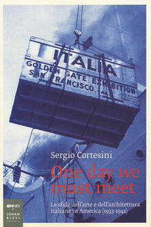 One day we must meet. Le sfide dellarte e dellarchitettura italiane in America (1933-1941).pdf