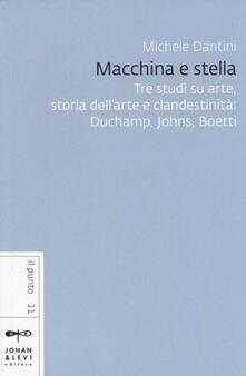 Tegliowinterrun.it Macchina e stella. Tre studi su arte, storia dell'arte e clandestinità: Duchamp, Johns, Boetti Image
