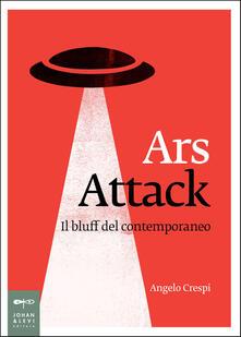 Ars Attack. Il bluff del contemporaneo - Angelo Crespi - ebook