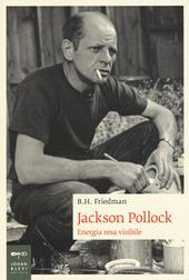 Jackson Pollock. Energia resa visibile