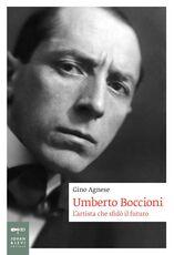 Libro Umberto Boccioni. L'artista che sfidò il futuro Gino Agnese