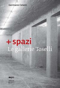 + spazi. Le gallerie Toselli - Celant Germano - wuz.it