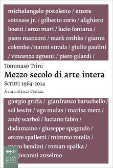 Mezzo secolo di arte intera. Scritti 1964-2014 - Tommaso Trini,Luca Cerizza - ebook