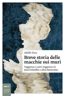 Breve storia delle macchie sui muri. Veggenza e anti-veggenza in Jean Dubuffet e altro Novecento - Adolfo Tura - copertina