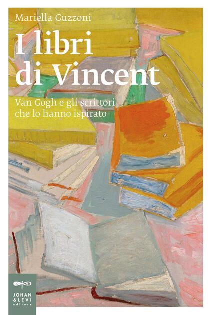 I libri di Vincent. Van Gogh e gli scrittori che lo hanno ispirato - Mariella Guzzoni - copertina