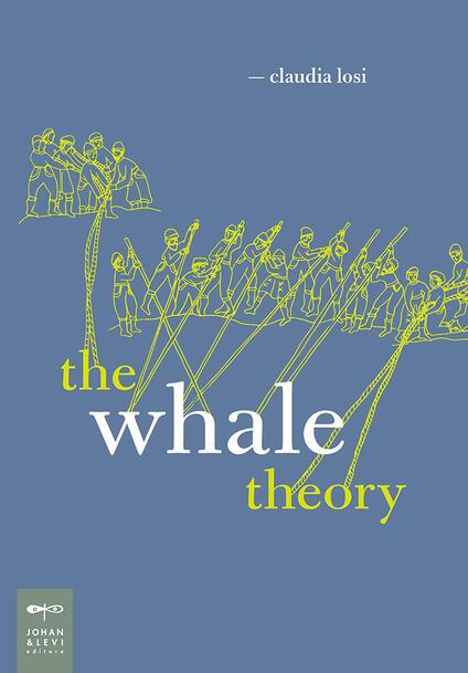 The whale theory. Un immaginario animale. Ediz. illustrata - Claudia Losi - copertina