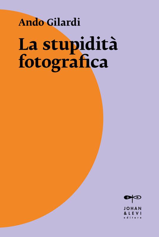 La stupidità fotografica - Ando Gilardi - copertina
