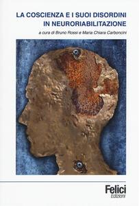 La coscienza e i suoi disordini in neuroriabilitazione - copertina