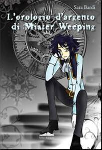 L' orologio d'argento di mister Weeping - Sara Bardi - copertina