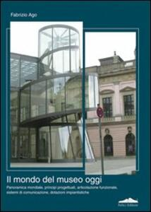 Il mondo del museo di oggi - Fabrizio Ago - copertina