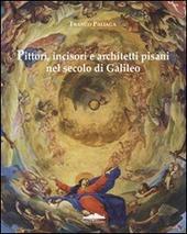 Pittori, incisori, architetti pisani nel secolo di Galileo