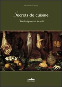 Secrets de cuisine. Nobili signore ai fornelli - Alessandro Panajia - copertina