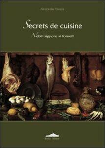Foto Cover di Secrets de cuisine. Nobili signore ai fornelli, Libro di Alessandro Panajia, edito da Felici