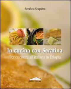 In cucina con Serafina. Per cucinare all'italiana in Etiopia - Serafina Scaparra - copertina