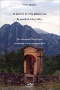 Il riposo di una preghiera. Le santelle di Solto Collina - Walter Spelgatti - copertina
