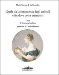 Quale sia la conoscenza degli animali e fin dove possa estendersi - Marin Cureau de La Chambre - copertina