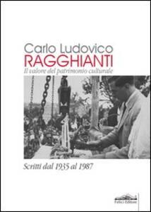 Carlo Ludovico Ragghianti. Il valore del patrimonio culturale. Scritti dal 1935 al 1987