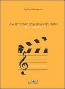 Ruoli e funzioni della musica nel cinema. Quasi un dialogo - Manfred Giampietro - copertina